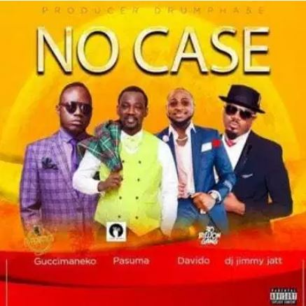 Guccimaneeko Ft. Pasuma, Davido & DJ Jimmy Jatt – No Case