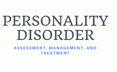 Personality Disorders :Assessment, Management and Treatment