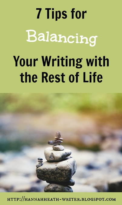 Hannah Heath: 7 Tips for Balancing Your Writing with the Rest of Life