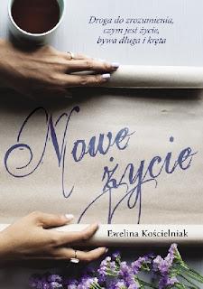Nowe życie - Ewelina Kościelniak (PATRONAT MEDIALNY)