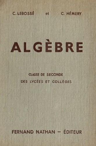 Algèbre : Classe de Seconde des Lycées et Collèges. Programme 1947