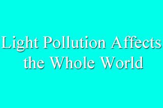 Light Pollution Affects the Whole World