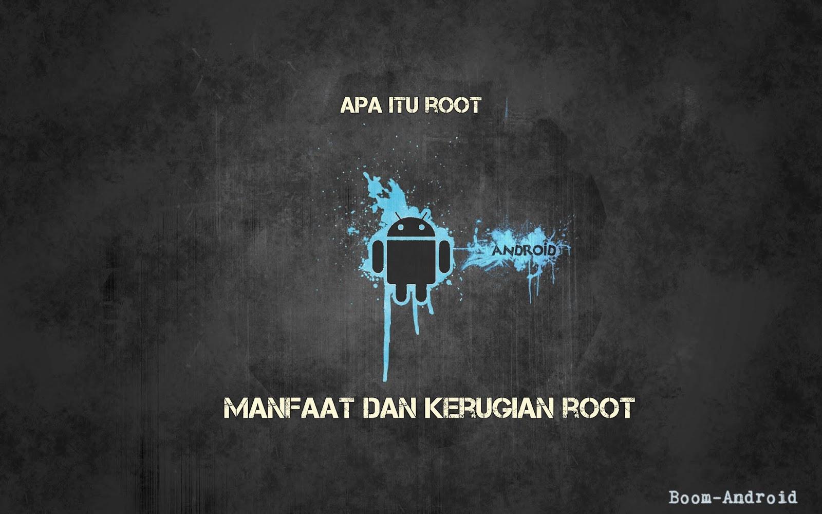 Apa itu root, manfaat dan kerugian root android