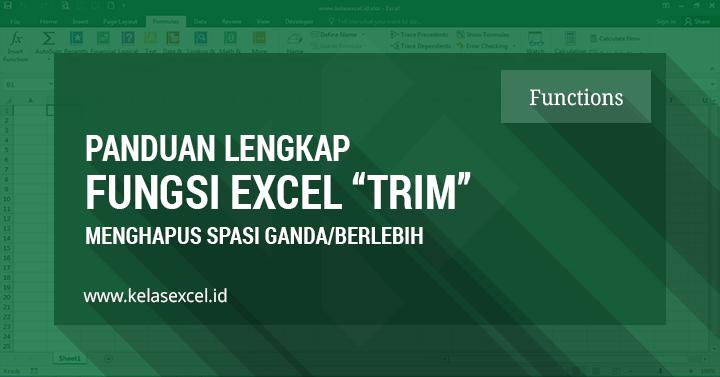 Fungsi Rumus TRIM Excel, Cara Menghilangkan Spasi Ganda, Awal dan Akhir Kata Di Excel