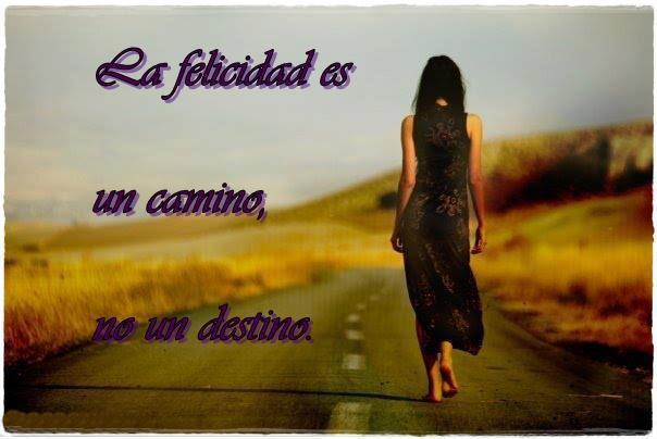 Frases De Felicidad La Felicidad Es Un Camino No Un Destino