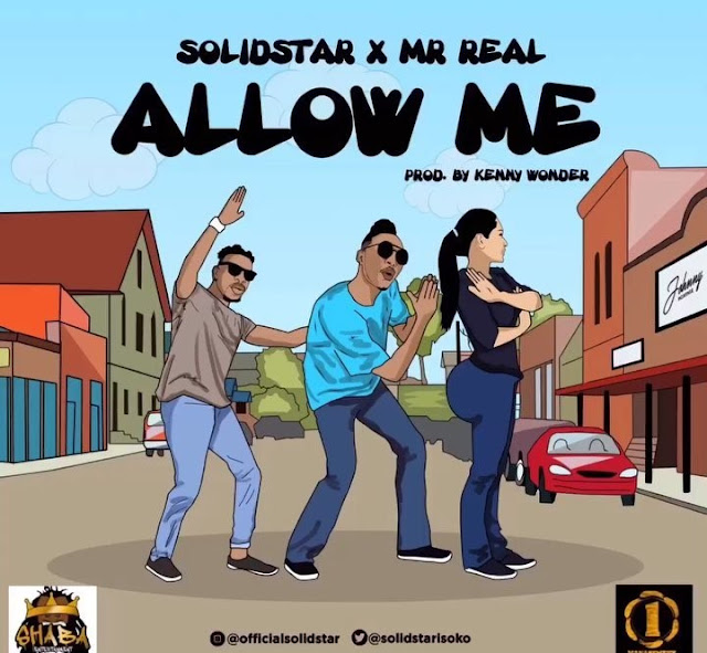 [Music] Solidstar – Allow Me Ft. Mr. Real [Prod. By Kenny Wonder] | @mrreal_legbegbe , @Solidstarisoko