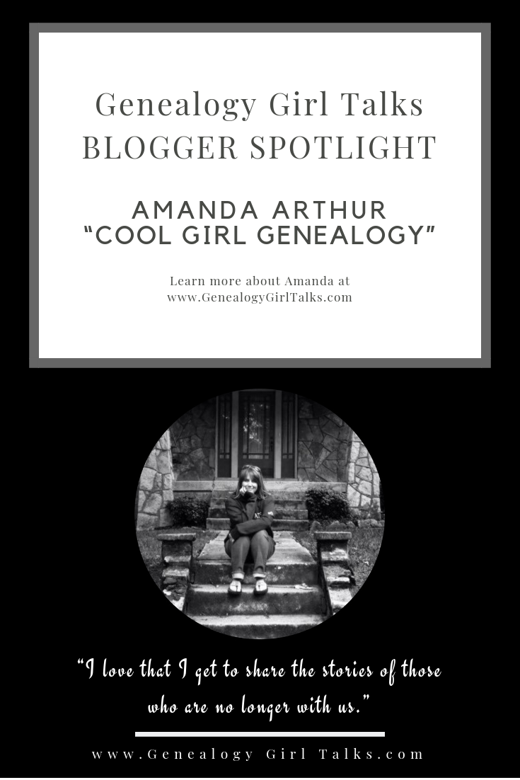Genealogy Blogger Spotlight: Amanda Arthur - Cool Girl Genealogy from Genealogy Girl Talks