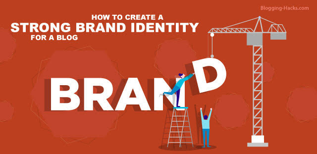 How to Create a Strong Brand Identity for a Blog