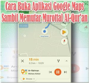 Cara Buka Penujuk Jalan Aplikasi Google Maps Sambil Memutar Murottal Al-Qur'an