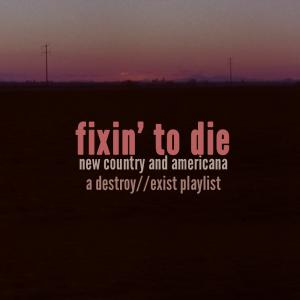 D//E Playlist: Fixin' To Die // New Country and Americana