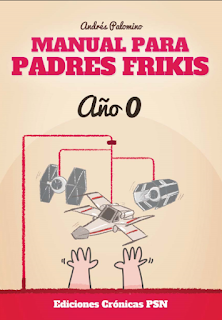 Manual para padres frikis de Andrés Palomino, publica Ediciones Crónicas PSN