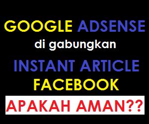 Google Adsense Digabungkan dengan Instant Article Facebook, Apakah Aman?