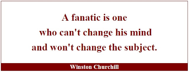 "Winston Churchill Leadership Quotes: ""A fanatic is one who can't change his mind and won't change the subject."" - Winston Churchill"