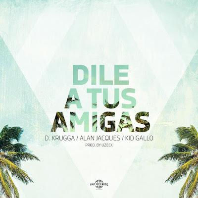 Single: D Krugga feat. Alan Jacques & Kid Gallo - Dile A Tus Amigas [2018]