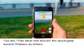 Tips dan Triks dasar Cara Mencari dan Menangkap Monster Pokemon Go terbaru