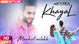 Khayal Song Lyrics | Mankirt Aulakh | Punjabi Songs Lyrics