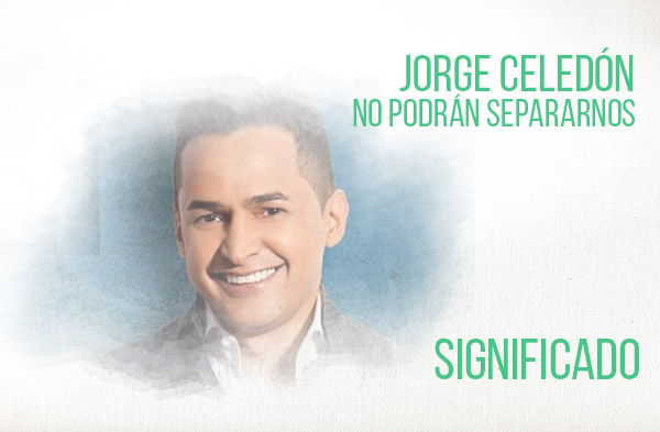 No Podrán Separarnos significado de la canción Jorge Celedón.