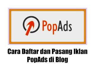 Cara Daftar dan Pasang Iklan PopAds di Blog
