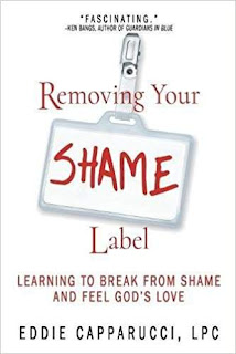 Removing Your Shame Label: Learning to Break From Shame and Feel God's Love - a journey to connect with God by Eddie Capparucci, LPC