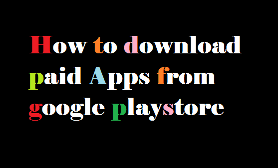 Android Trick How To Download Paid Apps From Google Play Store For