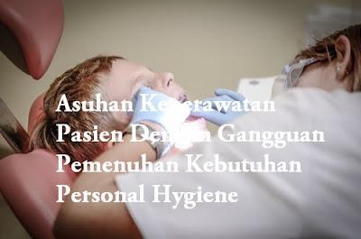 Asuhan Keperawatan Pasien Dengan Gangguan Pemenuhan Kebutuhan Personal Hygiene