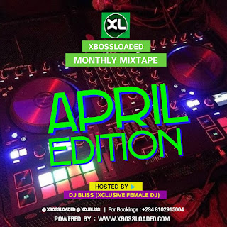 XBOSSLOADED Ft. Dj  Bliss MONTHLY MIXTAPE April edition