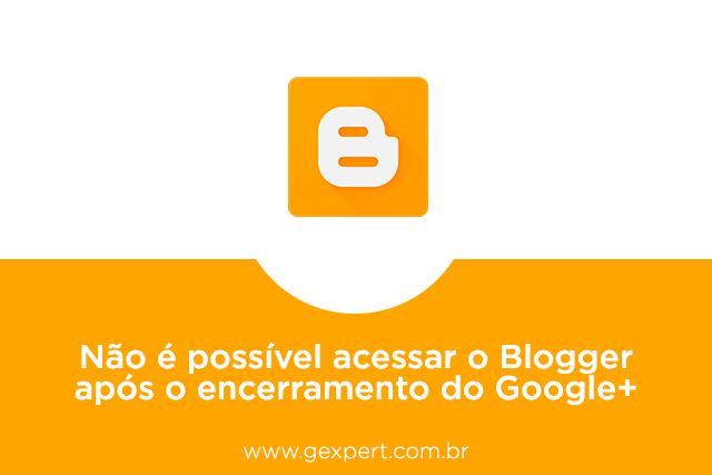 Não é possível acessar o Blogger após o encerramento do Google+