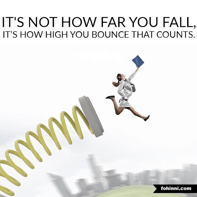 IT'S NOT HOW FAR YOU FALL, IT'S HOW HIGH YOU BOUNCE THAT COUNTS. (life quotes)