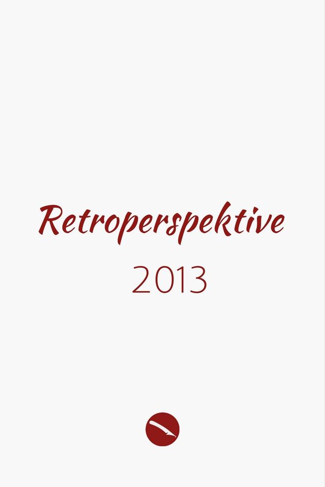 Retroperspektive. Der Jahresrückblick 2013 | Arthurs Tochter kocht – der Blog für food, wine, travel & love von Astrid Paul