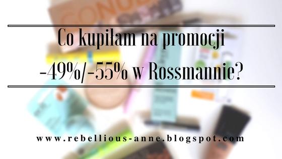 Co kupiłam na promocji -49%/-55% w Rossmannie?