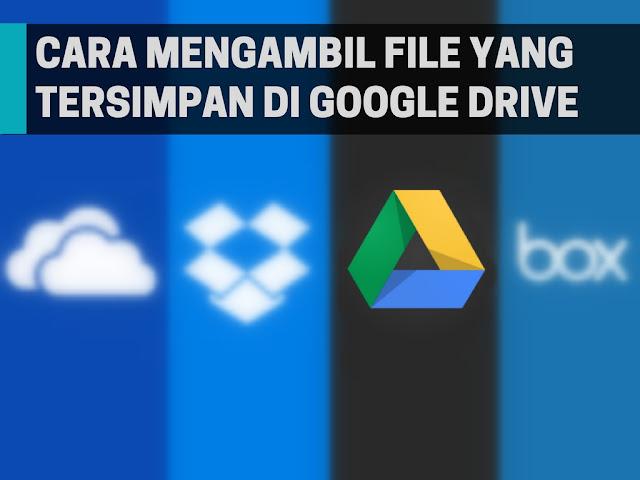 Cara Mengambil File Yang Tersimpan di Google Drive