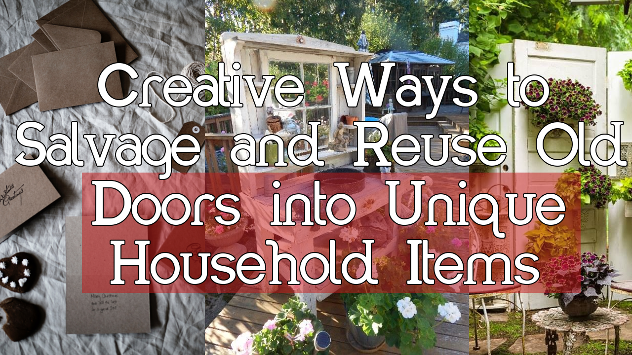 5 Creative Ways to Salvage and Reuse Old Doors into Unique Household Items
