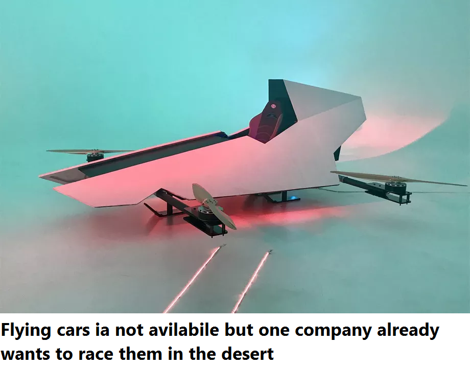 Flying cars ia not avilabile but one company already wants to race them in the desert