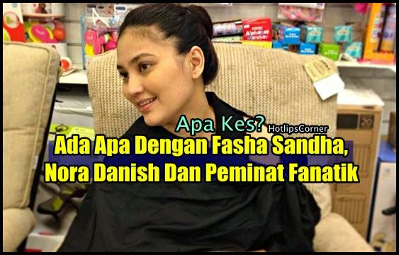 Apa Kes? Ada Apa Dengan Fasha Sandha Dan Nora Danish ...  Fasha Sandha Dan Nora Danish
