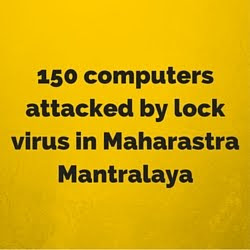 150 computers attacked by lock virus in Maharastra Mantralaya