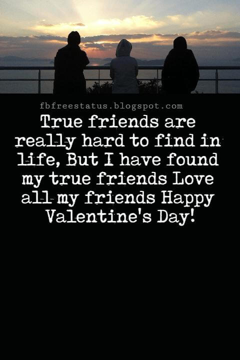 Valentines Day Messages For Friends, True friends are really hard to find in life, But I have found my true friends Love all my friends Happy Valentine's Day!