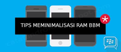 Meminimalisasi Pemakaian RAM BBM - catatandroid
