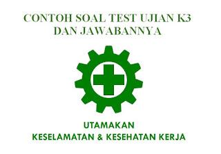 Contoh Soal Test Ujian K3 Dan Jawabannya