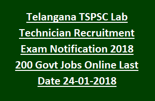 Telangana TSPSC Lab Technician Recruitment Exam Notification 2018 200 Govt Jobs Online Last Date 24-01-2018