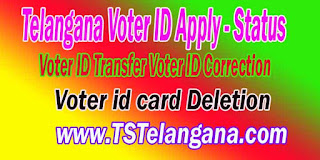 Telangana Voter ID Apply - Telangana TS Voter ID Status - Telangana TS Voter ID Correction - TS Voter ID Transfer - Voter id card Deletion