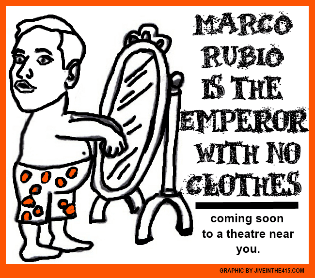 Senator Marco Rubio (R-FL) is the Emperor with no clothes. By jiveinthe415.com