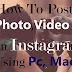 How To Post Videos, Images On Instagram Using Pc, Mac.
