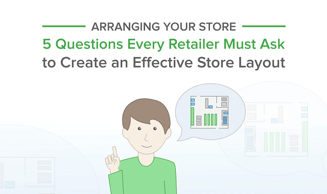 5 Questions Every Retailer Must Ask To Create An Effective Store Layout