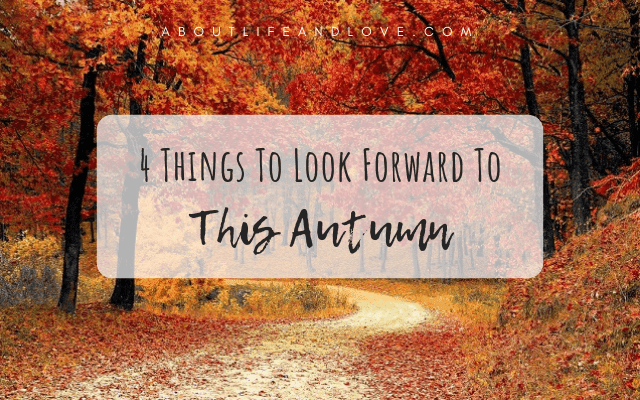 4 Things To Look Forward To This Autumn