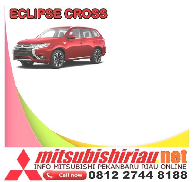 Harga Kredit Termurah Mitsubishi Eclipse Cross Pekanbaru 2019