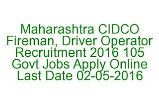 Maharashtra CIDCO Fireman, Driver Operator Recruitment 2016 105 Govt Jobs Apply Online Last Date 02-05-2016