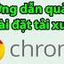 Tải xuống và cài đặt Google Chrome