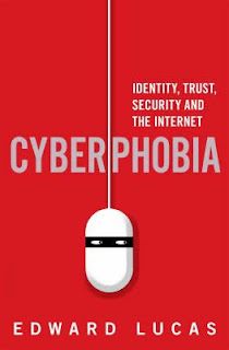 Cyberphobia: Identity, Trust, Security and the Internet by Edward Lucas
