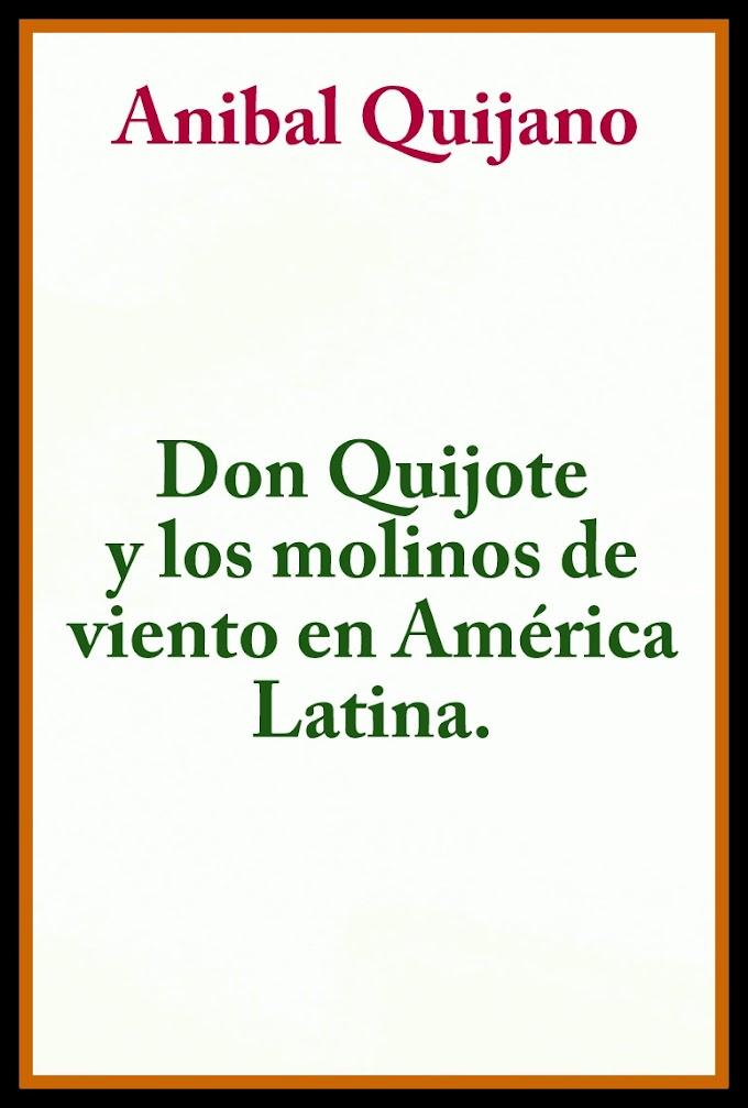 QUE DICE ANIBAL QUIJANO EN DON QUIJOTE Y LOS MOLINOS DE VIENTO EN AMÉRICA LATINA