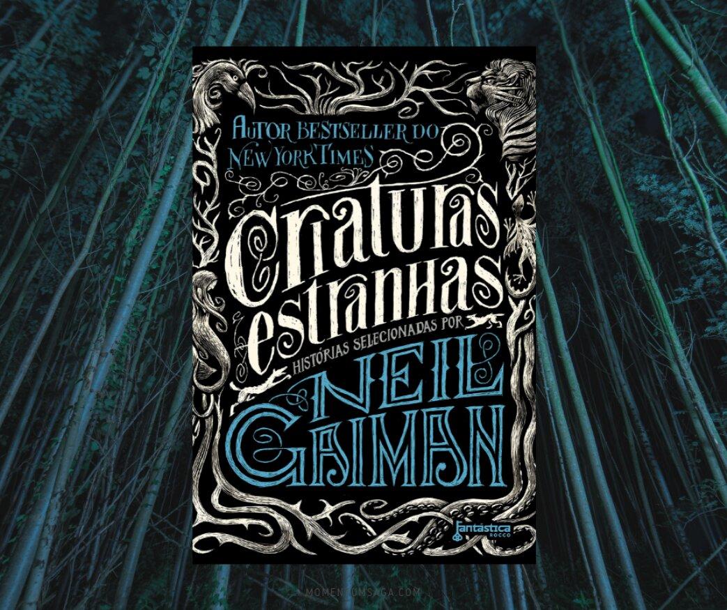 Resenha: Criaturas Estranhas, de Neil Gaiman